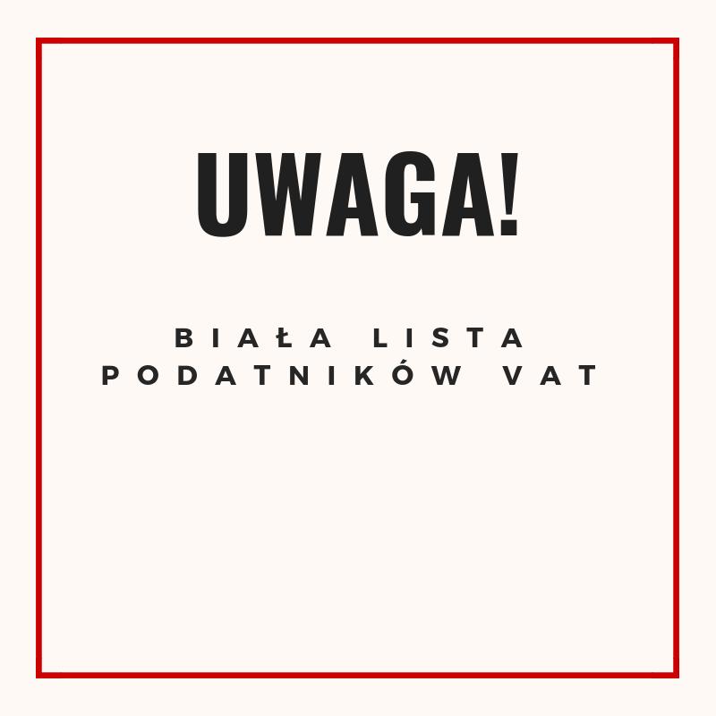 UWAGA! Biała lista podatników VAT od 1 w...