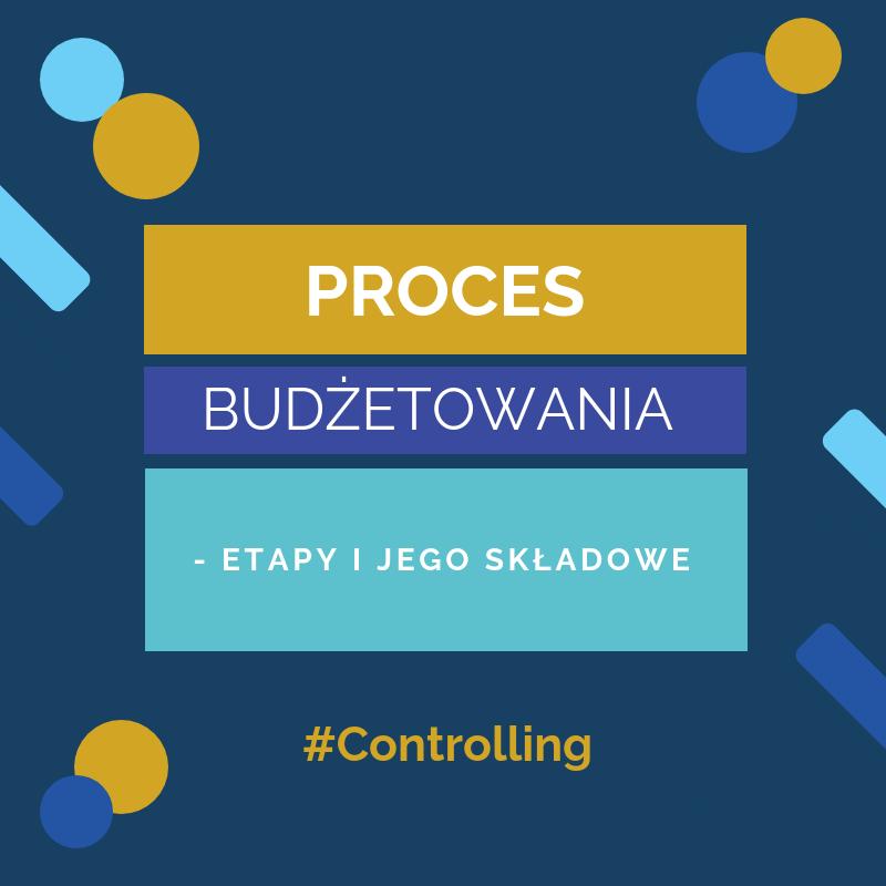 Proces budżetowania – etapy i jego skład...